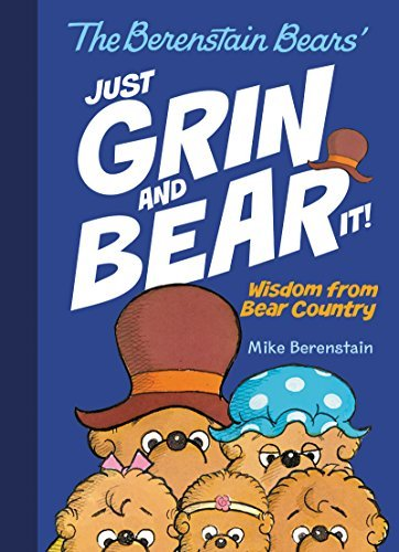 Mike Berenstain The Berenstain Bears' Just Grin And Bear It! Wisdom From Bear Country