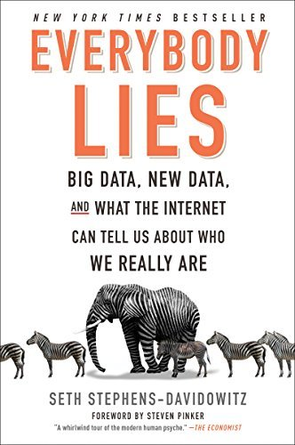 Seth Stephens Davidowitz Everybody Lies Big Data New Data And What The Internet Can Tel