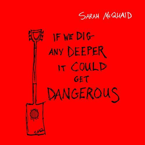 sarah-mcquaid-if-we-dig-any-deeper-it-could