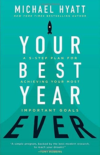 Michael Hyatt Your Best Year Ever A 5 Step Plan For Achieving Your Most Important G
