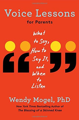 wendy-mogel-voice-lessons-for-parents-what-to-say-how-to-say-it-and-when-to-listen