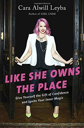 Cara Alwill Leyba Like She Owns The Place Give Yourself The Gift Of Confidence And Ignite Y