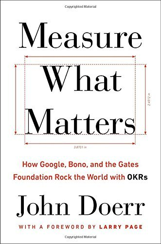 John Doerr Measure What Matters How Google Bono And The Gates Foundation Rock T