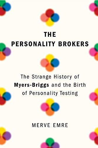 Merve Emre The Personality Brokers The Strange History Of Myers Briggs And The Birth