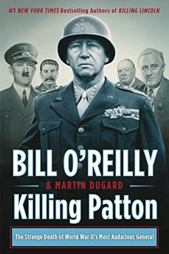 bill-oreilly-killing-patton-the-strange-death-of-world-war-iis-most-audaciou