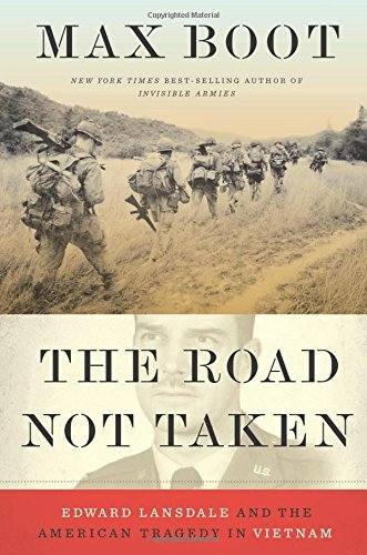 Max Boot The Road Not Taken Edward Lansdale And The American Tragedy In Vietnam