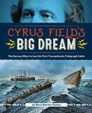 Mary Morton Cowan Cyrus Field's Big Dream The Daring Effort To Lay The First Transatlantic