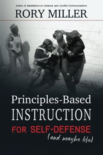 Rory Miller Principles Based Instruction For Self Defense (and