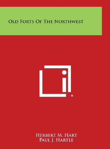 Herbert M. Hart Old Forts Of The Northwest