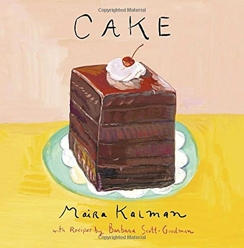 Maira Kalman Cake A Cookbook
