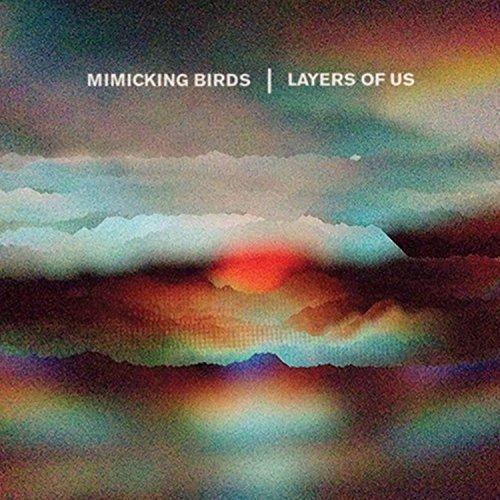 Mimicking Birds Layers Of Us