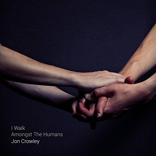 Jon Crowley I Walk Amongst The Humans