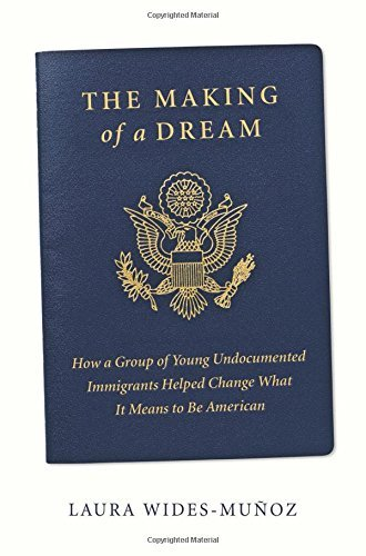 laura-wides-munoz-the-making-of-a-dream-how-a-group-of-young-undocumented-immigrants-help