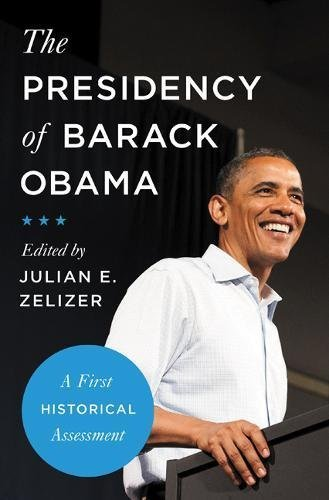 Julian E. Zelizer The Presidency Of Barack Obama A First Historical Assessment