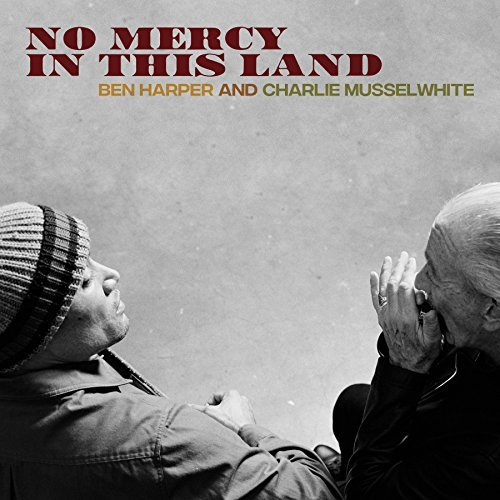 Ben Harper & Charlie Musselwhite No Mercy In This Land