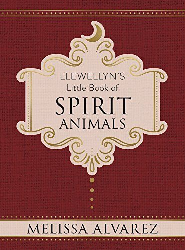 Melissa Alvarez Llewellyn's Little Book Of Spirit Animals