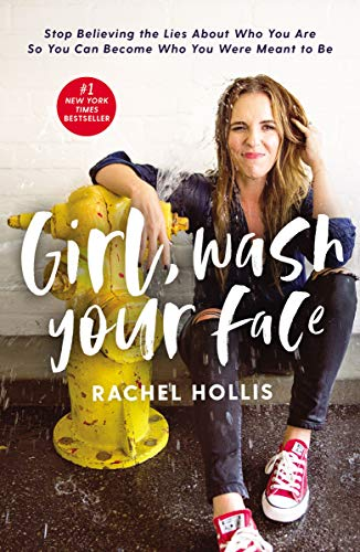 Rachel Hollis Girl Wash Your Face Stop Believing The Lies About Who You Are So You