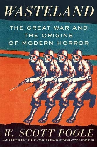 w-scott-poole-wasteland-the-great-war-and-the-origins-of-modern-horror