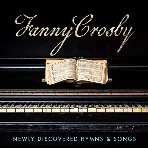 fanny-crosby-newly-discovered-hymns-songs-fanny-crosby-newly-discovered-hymns-songs