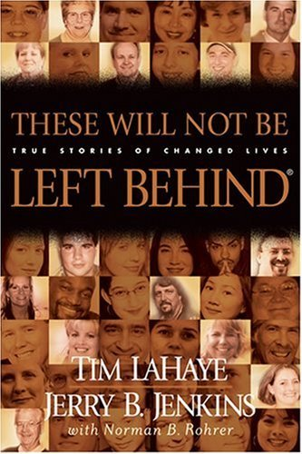 Tim Lahaye These Will Not Be Left Behind True Stories Of Changed Lives