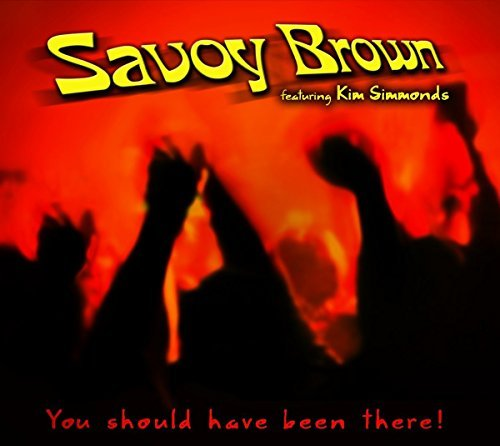 Savoy Brown & Kim Simmonds You Should Have Been There