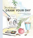 Samantha Dion Baker Draw Your Day An Inspiring Guide To Keeping A Sketch Journal