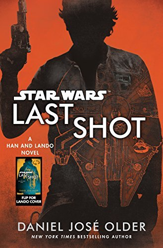 Daniel Jose Older Star Wars Last Shot A Han And Lando Novel