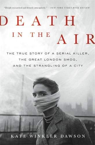 Kate Winkler Dawson Death In The Air The True Story Of A Serial Killer The Great Lond