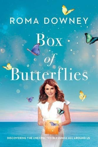 Roma Downey Box Of Butterflies Discovering The Unexpected Blessings All Around U