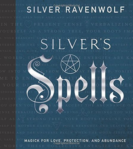 Silver Ravenwolf Silver's Spells Magick For Love Protection And Abundance