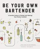Carey Jones Be Your Own Bartender A Surefire Guide To Finding (and Making) Your Per