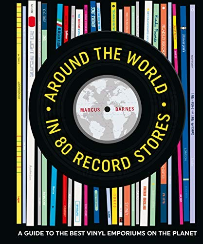 Marcus Barnes Around The World In 80 Record Stores A Guide To The Best Vinyl Emporiums On The Planet