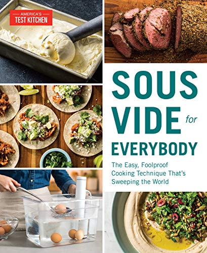 America's Test Kitchen Sous Vide For Everybody The Easy Foolproof Cooking Technique That's Swee