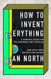 Ryan North How To Invent Everything A Survival Guide For The Stranded Time Traveler