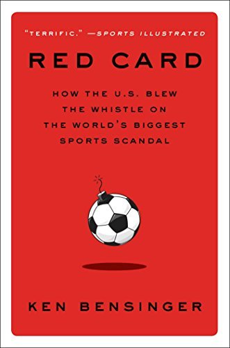 Ken Bensinger Red Card How The U.S. Blew The Whistle On The World's Bigg