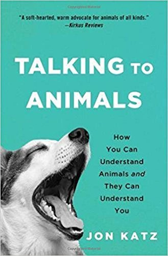jon-katz-talking-to-animals-how-you-can-understand-animals-and-they-can-under
