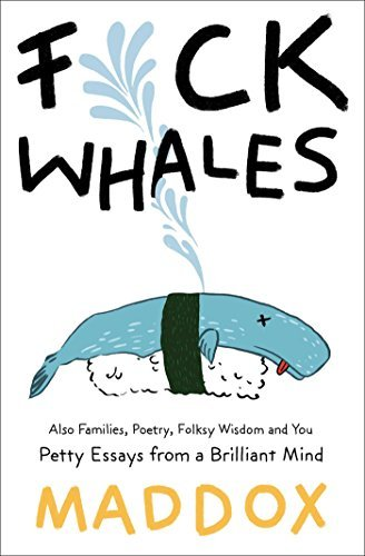Maddox Fuck Whales Also Families Poetry Folksy Wisdom And You Pre