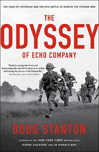 Doug Stanton The Odyssey Of Echo Company The 1968 Tet Offensive And The Epic Battle To Sur