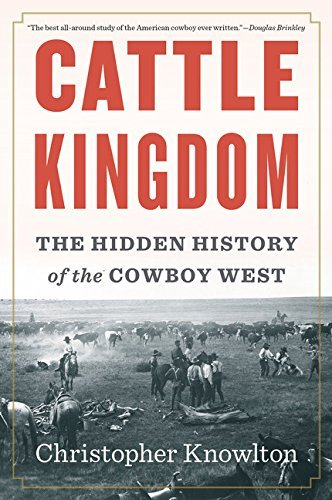 Christopher Knowlton Cattle Kingdom The Hidden History Of The Cowboy West