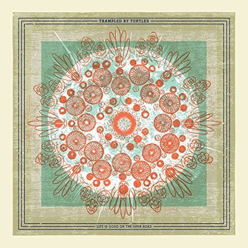 Trampled By Turtles Life Is Good On The Open Road