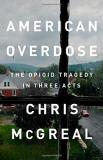 Chris Mcgreal American Overdose The Opioid Tragedy In Three Acts