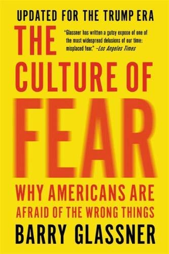 barry-glassner-the-culture-of-fear-why-americans-are-afraid-of-the-wrong-things-revised