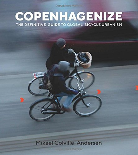 mikael-colville-andersen-copenhagenize-the-definitive-guide-to-global-bicycle-urbanism