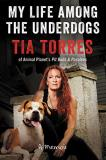 Tia Torres My Life Among The Underdogs A Memoir