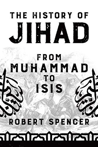 Robert Spencer The History Of Jihad From Muhammad To Isis