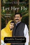 Ziauddin Yousafzai Let Her Fly A Father's Journey