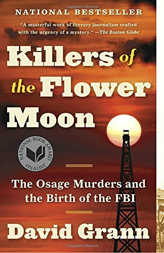 David Grann Killers Of The Flower Moon The Osage Murders And The Birth Of The Fbi