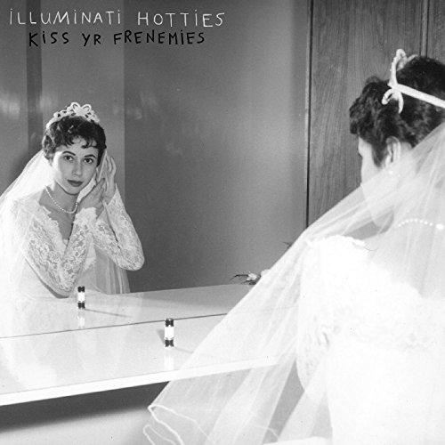 Illuminati Hotties/Kiss Yr Frenemies