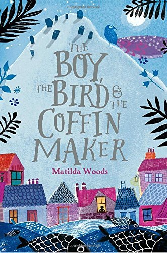 Matilda Woods The Boy The Bird & The Coffin Maker