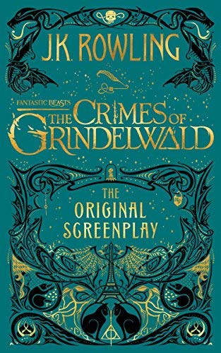 J. K. Rowling Fantastic Beasts The Crimes Of Grindelwald The Original Screenplay